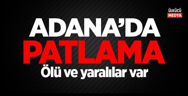 Adana'da patlama! Ölü ve yaralılar var