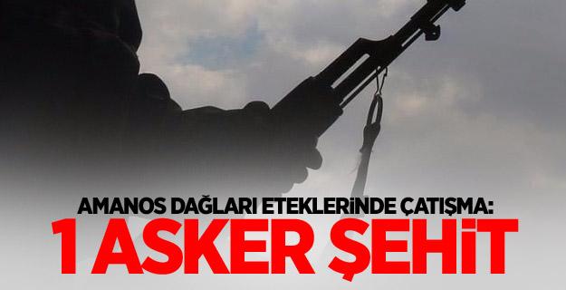 Amanos Dağları eteklerinde çatışma: 1 asker şehit