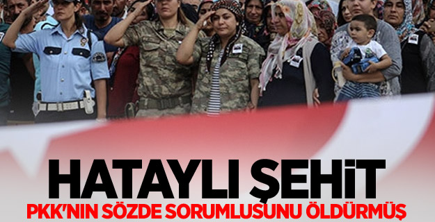 Hataylı şehit PKK'nın sözde sorumlusunu öldürmüş