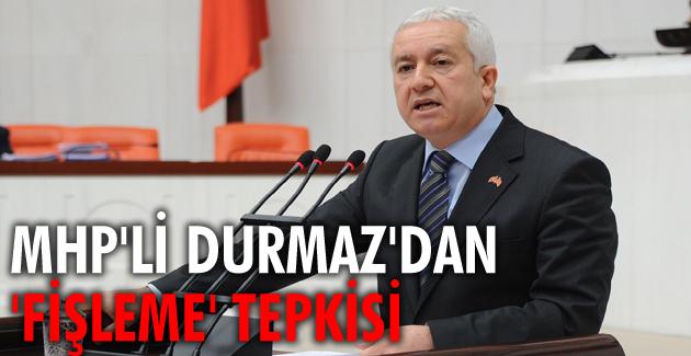 "MHP'li Durmaz'dan 'fişleme "" tepkisi !"
