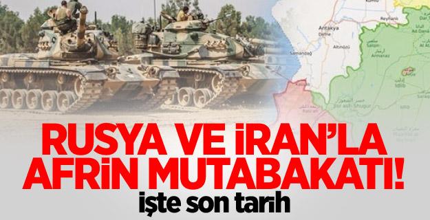 Rusya ve İran'la Afrin mutabakatı! İşte son tarih