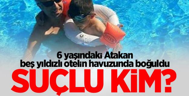 6 yaşındaki Yiğit Atakan Arı, 5 yıldızlı otelin havuzunda boğularak öldü.