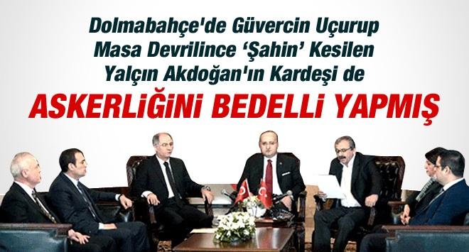 Açılımcı AKP'li Yalçın Akdoğan'ın Kardeşide Bedelli Askerlik Yapmış