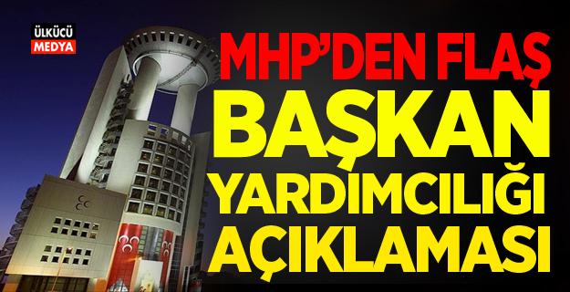 MHP'den Flaş Başkan Yardımcılığı Açıklaması