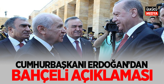 Cumhurbaşkanı Erdoğan'dan Bahçeli Açıklaması
