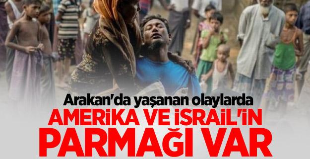 Arakan'da yaşanan olaylarda Amerika ve İsrail'in parmağı var...