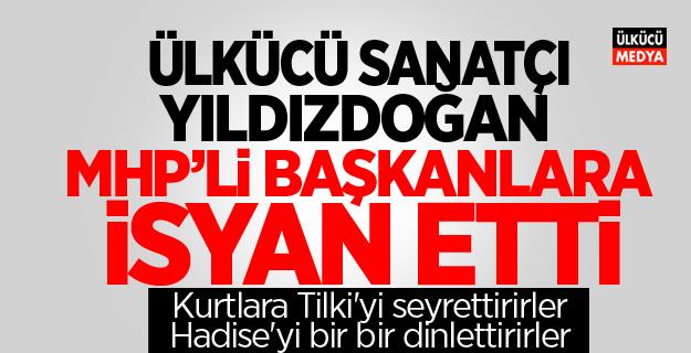 Ülkücü Sanatçi Yıldızdoğan MHP'li Belediye Başkanlarına İsyan etti
