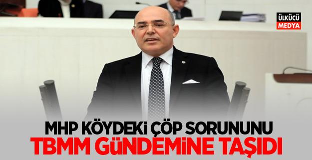 MHP Köydeki çöp sorununu TBMM gündemine taşıdı