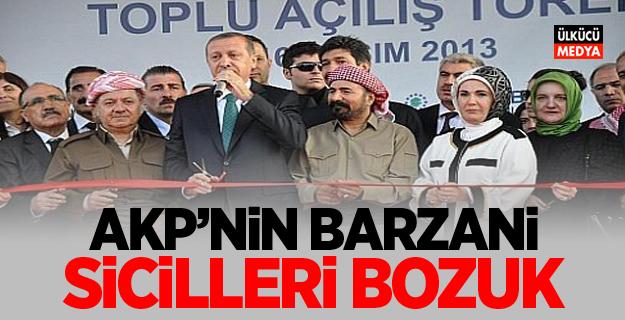 AKP'NİN BARZANİ SİCİLLERİ BOZUK