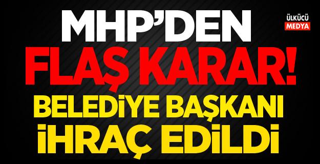 MHP'den Flaş Karar! O Belediye Başkanı İhraç Edildi