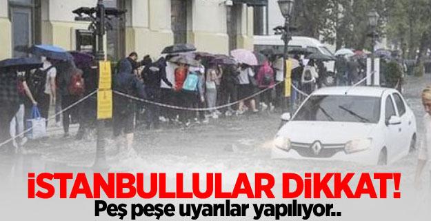 Uyarılar üst üste geldi... İstanbullular dikkat!