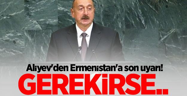 Aliyev'den Ermenistan'a son uyarı!