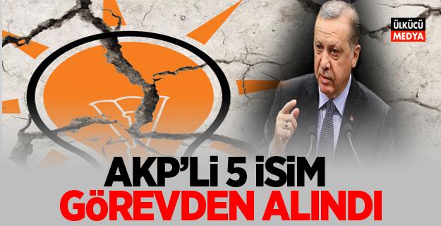 AKP'li 5 isim görevden alındı