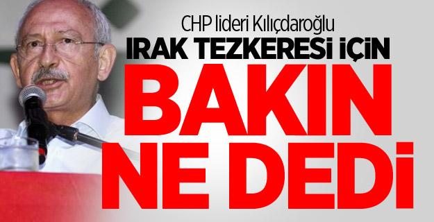 CHP lideri Kılıçdaroğlu Irak tezkeresi için bakın ne dedi
