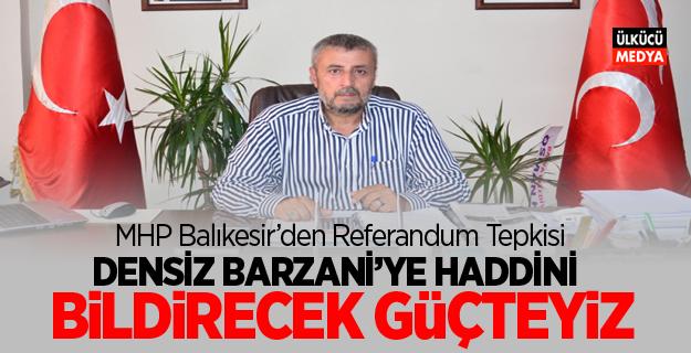 MHP Balıkesir'den Tepki: Densiz Barzani'ye Haddini Bildirecek Güçteyiz!