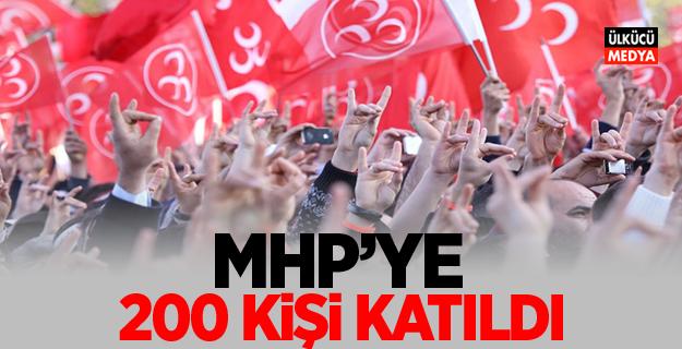 MHP'YE 200 KİŞİ DAHA KATILDI