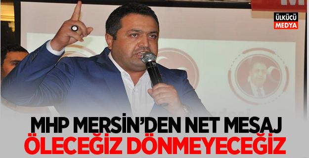 """MHP MERSİN'DEN NET MESAJ: """"ÖLECEĞİZ, DÖNMEYECEĞİZ"""""""