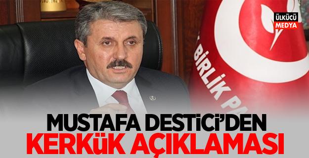 BBP Lideri Mustafa Destici'den Kerkük açıklaması