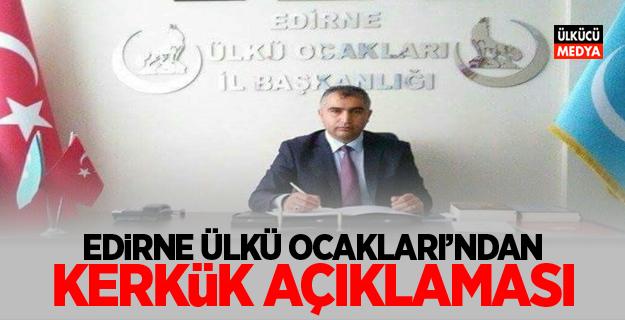 Edirne Ülkü Ocakları'ndan Kerkük Açıklaması