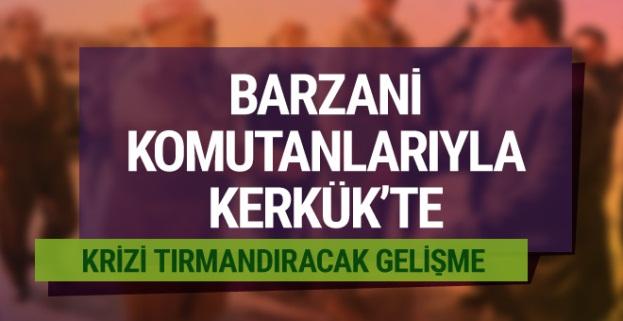 Barzani komutanlarıyla Kerkük'e çıkarma yaptı...
