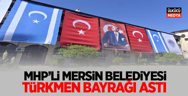 MHP'li Mersin Belediyesi, Kerkük'e Destek İçin Türkmen Bayrağı Astı