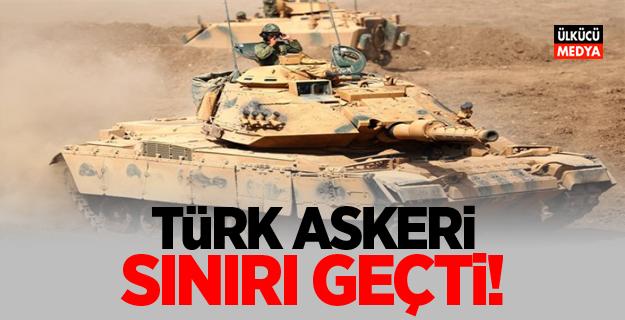 TSK'dan açıklama geldi: Türk askeri sınırı geçti!