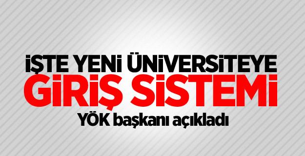 İşte Yeni Üniversite giriş sistemi! yök başkanı açıkladı