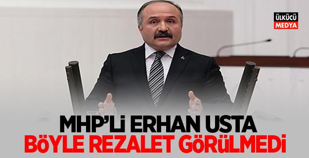 MHP'li Erhan Usta: Böyle rezalet görülmedi