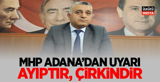 MHP Adana İl Başkanı Sertan Duran: Ayıptır, çirkindir