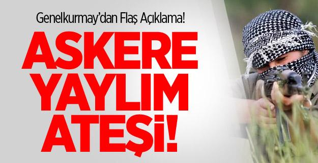 GENELKURMAY'DAN FLAŞ AÇIKLAMA ASKERE YAYLIM ATEŞİ !