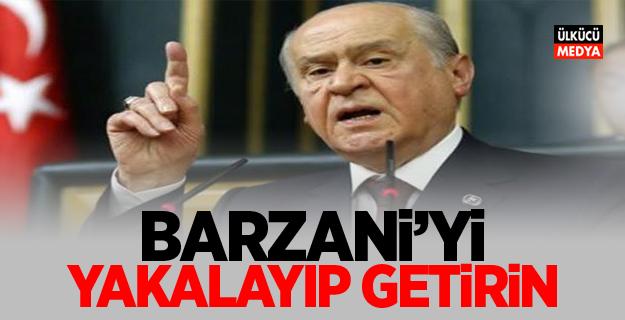 MHP Lideri Devlet Bahçeli: Barzani'yi Yakalayıp getirin