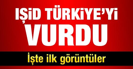 IŞİD, Türkiye'yi vurdu! İşte ilk görüntüler !
