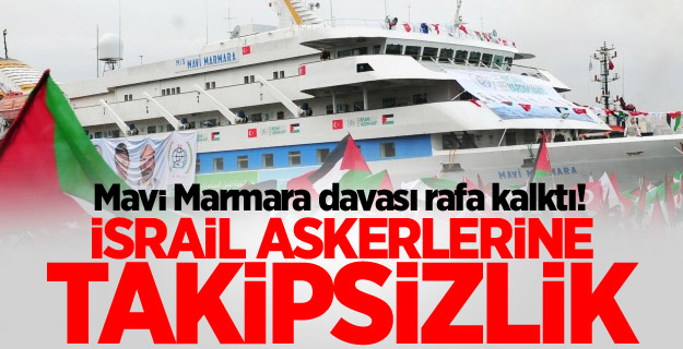 Mavi Marmara davası rafa kalktı!