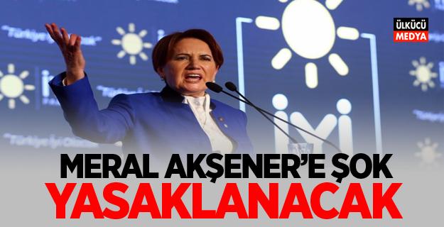 Meral Akşener'e ilk günden şok! Yasaklanacak..