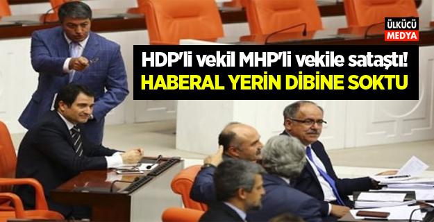HDP'li vekil MHP'li vekile sataştı! HABERAL YERİN DİBİNE SOKTU