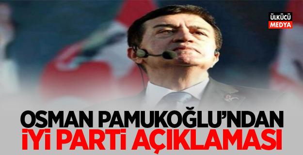 Osman Pamukoğlu'ndan 'İYİ Parti' açıklaması