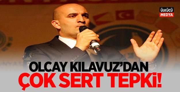 Ülkü Ocakları Genel Başkanı Olcay Kılıvuz'dan Çok Sert Tepki!