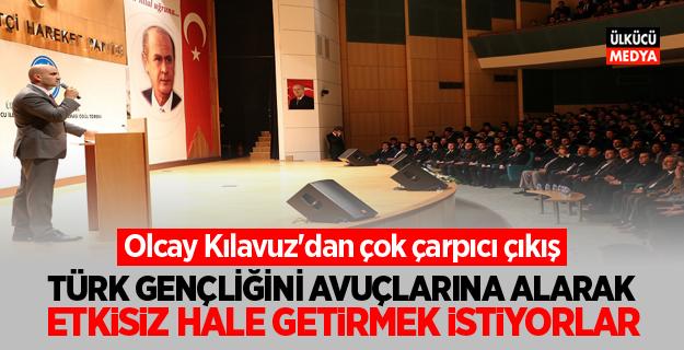 Olcay Kılavuz: 'Türk gençliğini avuçlarına alarak etkisiz hale getirmek istiyorlar'