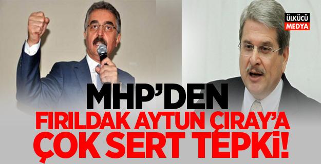 MHP'den Aytun Çıray'a Çok Sert Cevap!