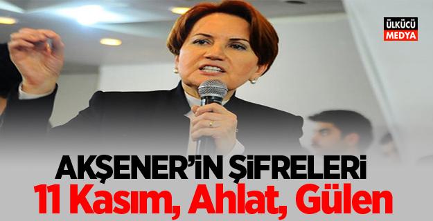Meral Akşener'in şifreleri: 11 Kasım, Ahlat, Fethullah Gülen