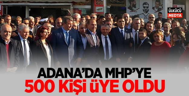Adana'da MHP'ye 500 kişi üye oldu