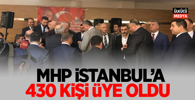MHP İstanbul'a 430 kişi yeni üye oldu