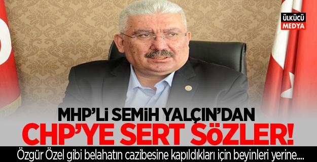 MHP'li Yalçın'dan CHP'ye Sert Sözler!