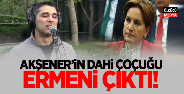 """Meral Akşener'in """"dahi"""" çocuğu Ermeni çıktı"""