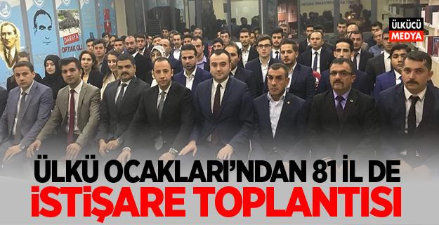 ÜLKÜ OCAKLARI 81 İL DE İSTİŞARE TOPLANTISI GERÇEKLEŞTİRDİ