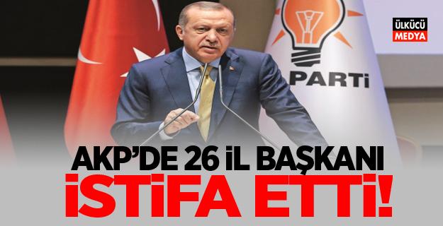 AKP'de 26 il başkanı istifa etti