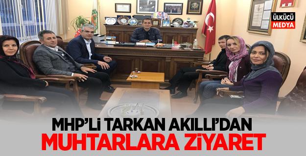 MHP'li Tarkan Akıllı'dan Muhtarlara Ziyaret