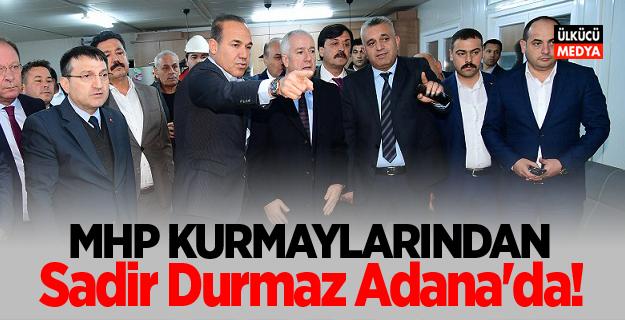 MHP Kurmaylarından Sadir Durmaz Adana'da!