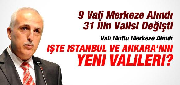 İSTANBUL VE ANKARA'NIN VALİLERİ DEĞİŞTİ !