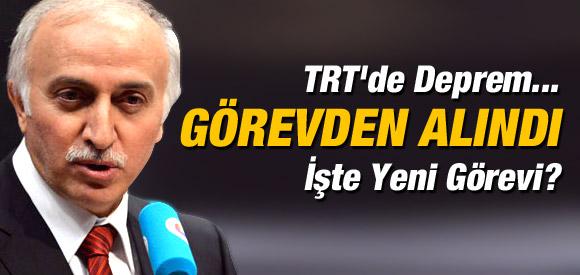 TRT GENEL MÜDÜRÜ GÖREVDEN ALINDI !